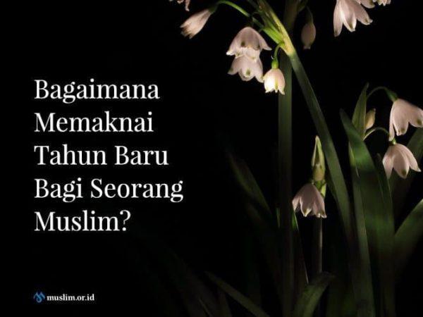 Memaknai Tahun Baru Bagi Seorang Muslim